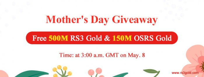 Mother`s Day Giveaway:Free 500M RS3 gold and 150M OSRS gold for All May 8