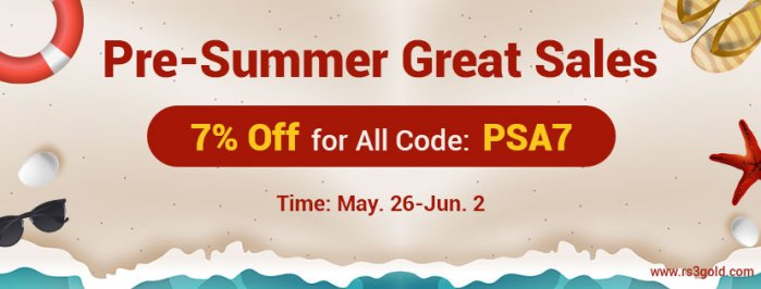 Time to Join Pre-Summer Great Sales for Up to 7% off RSgold and OSRS gold May.26-Jun.2