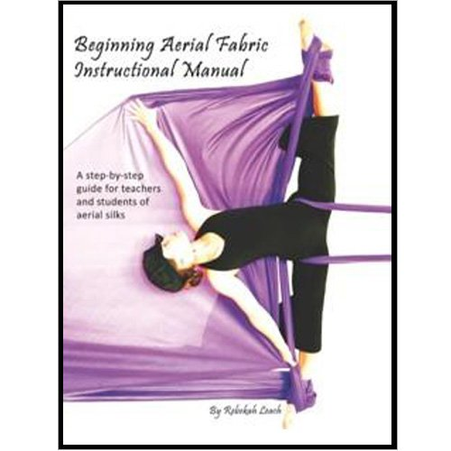 Beginning Aerial Fabric Aerial Silks Instructional Manual