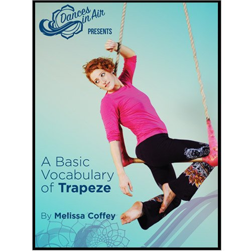 Trapeze DVD. A Basic Vocabulary of Trapeze By Melissa Coffey