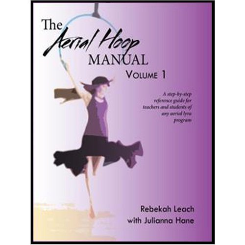 Aerial Hoop Tutorial. The Aerial Hoop Manual Volume 1