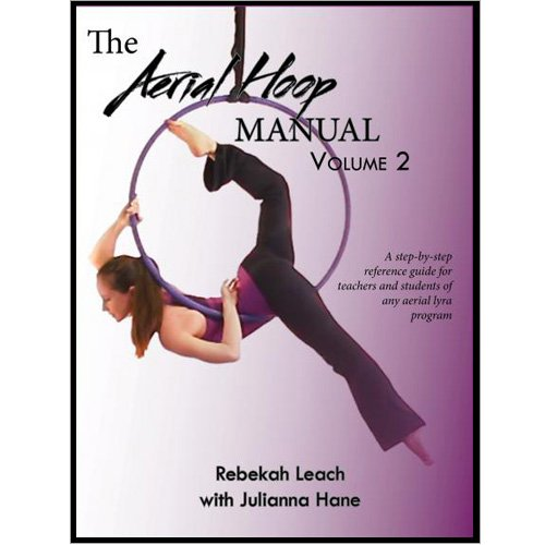 Aerial Hoop Tutorial. The Aerial Hoop Manual Volume 2. Aerial Lyra